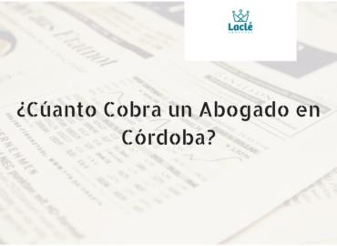 ¿Cuánto Cobra un Abogado en Córdoba?